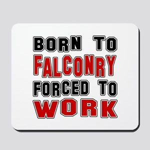 Born To Falconry Forced To Work Mousepad