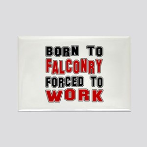 Born To Falconry Forced To Work Rectangle Magnet
