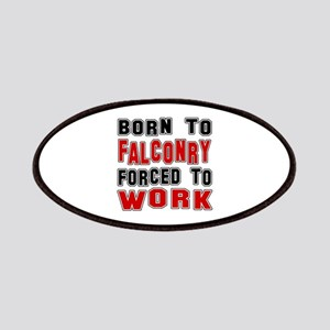 Born To Falconry Forced To Work Patch