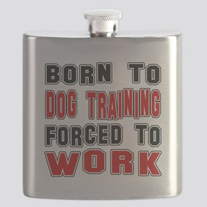Born To Dog Training Forced To Work Flask
