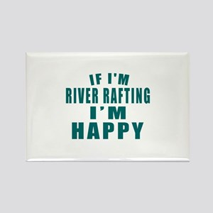 If I Am River Rafting Rectangle Magnet