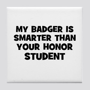 my badger is smarter than you Tile Coaster