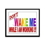 Don't wake me while I am work Framed Panel Print