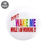 "Don't wake me while I am work 3.5"" Button (10 pack"