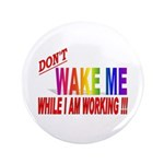 "Don't wake me while I am work 3.5"" Button (100 pac"