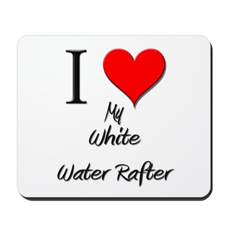I Love My White Water Rafter Mousepad