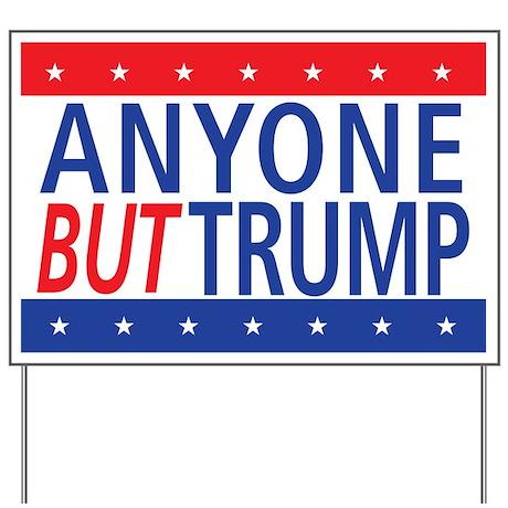 48 HR SALE - Anyone But Trump Yard Sign