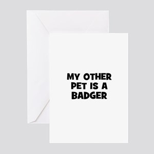 my other pet is a badger Greeting Cards (Pk of 10)