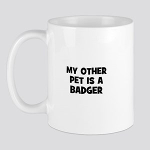 my other pet is a badger Mug
