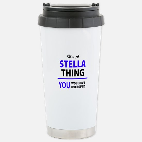 It's STELLA thing, you Stainless Steel Travel Mug