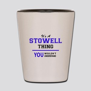It's STOWELL thing, you wouldn't unders Shot Glass