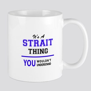 It's STRAIT thing, you wouldn't understand Mugs