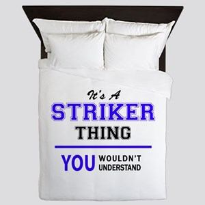 It's STRIKER thing, you wouldn't under Queen Duvet