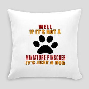 If It Is Not Miniature Pinscher Do Everyday Pillow