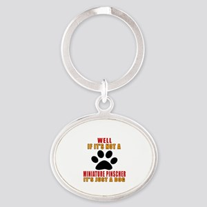 If It Is Not Miniature Pinscher Dog Oval Keychain