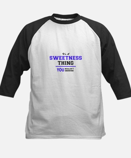 It's SWEETNESS thing, you wouldn't Baseball Jersey
