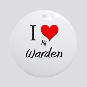 I Love My Warden Ornament (Round)