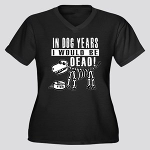IN DOG YEARS I'D BE DEAD Women's Plus Size V-Neck