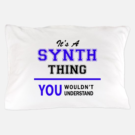 It's SYNTH thing, you wouldn't underst Pillow Case