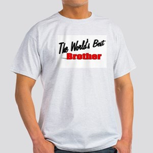 """""""The World's Best Brother"""" Light T-Shirt"""