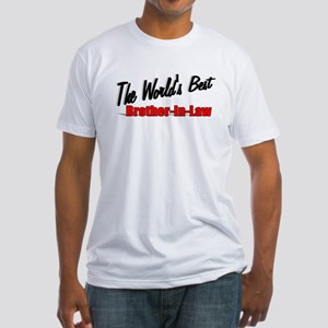 """""""The World's Best Brother-In-Law"""" Fitted T-Shirt"""
