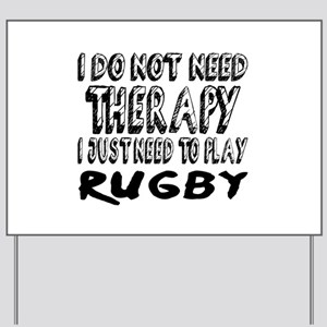 I Just Need To Play Rugby Yard Sign