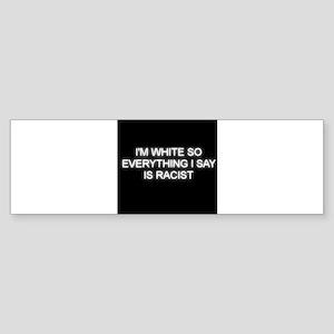 White is not racist Bumper Sticker