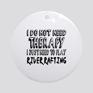 I Just Need To Play River Rafting Round Ornament