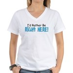 I'd Rather Be Right Here Women's V-Neck T-Shirt