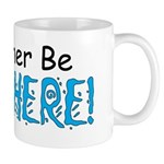 I'd Rather Be Right Here Mug