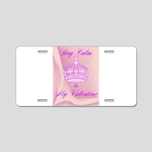 Stay Calm and Be My Valenti Aluminum License Plate