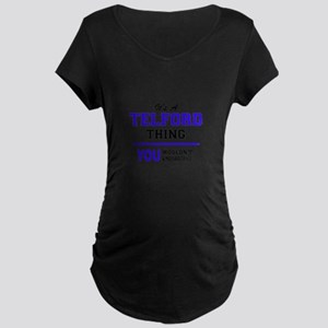 It's TELFORD thing, you wouldn't Maternity T-Shirt