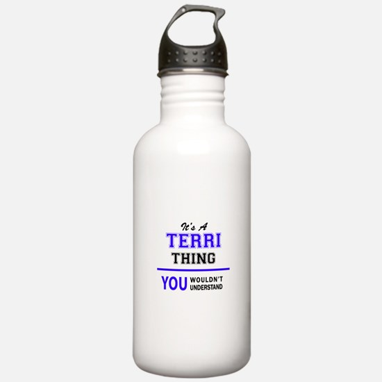 It's TERRI thing, you Water Bottle