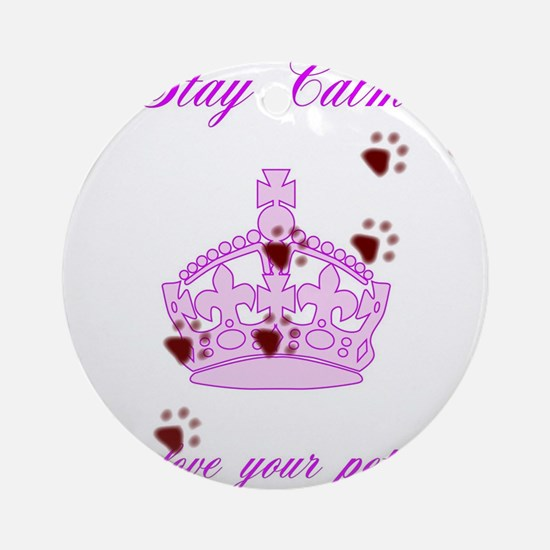 Stay Calm And Love Your Pet Round Ornament