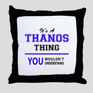 It's THANOS thing, you wouldn't under Throw Pillow