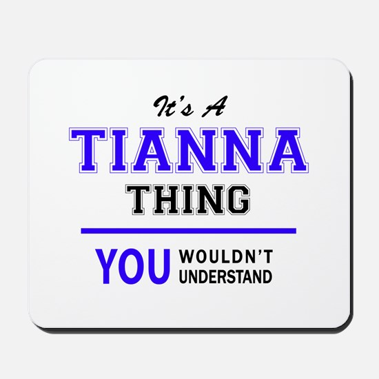 It's TIANNA thing, you wouldn't understa Mousepad