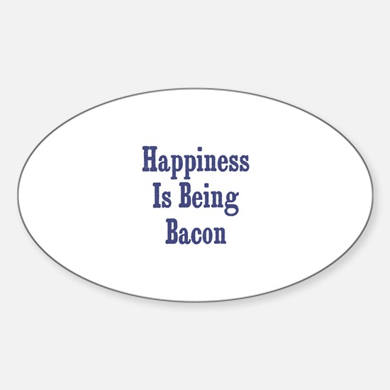 Happiness is being Bacon Oval Decal