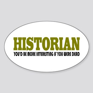 Historian Funny Quote Sticker (Oval)