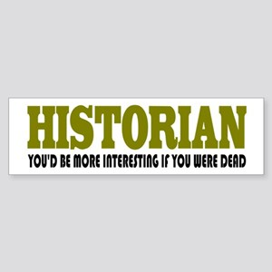Historian Funny Quote Sticker (Bumper)