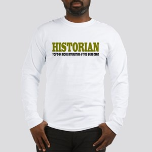 Historian Funny Quote Long Sleeve T-Shirt