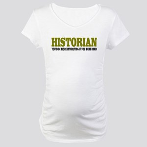 Historian Funny Quote Maternity T-Shirt