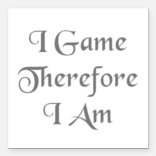 """I Game Therefore I Am Square Car Magnet 3"""" x 3"""""""