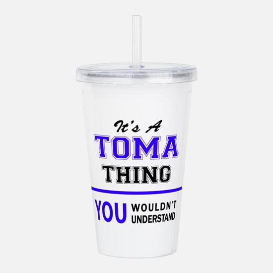 It's TOMA thing, you w Acrylic Double-wall Tumbler