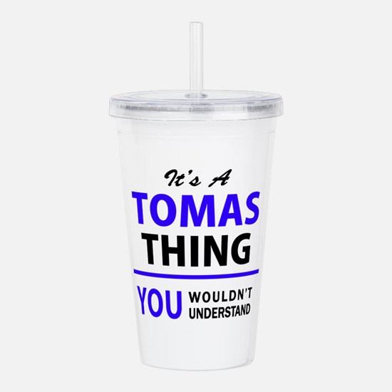 It's TOMAS thing, you Acrylic Double-wall Tumbler