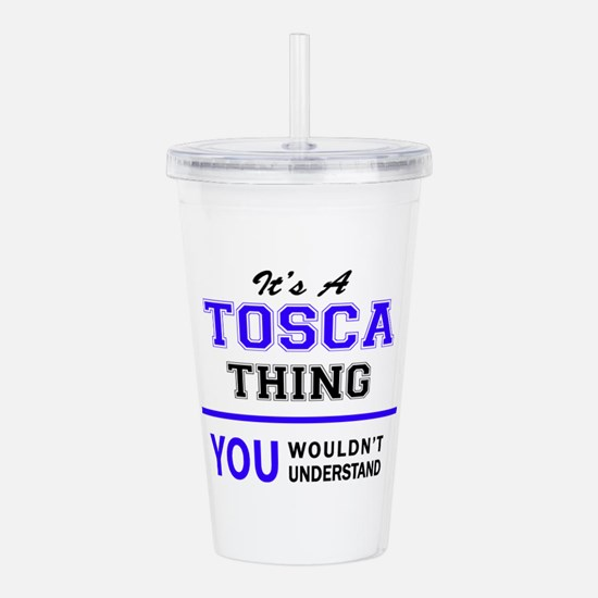 It's TOSCA thing, you Acrylic Double-wall Tumbler
