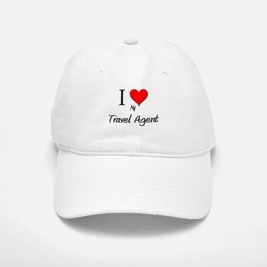 I Love My Travel Agent Baseball Baseball Cap