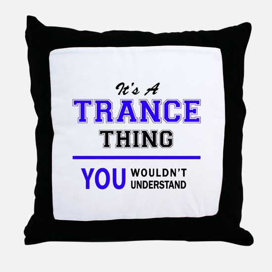 It's TRANCE thing, you wouldn't under Throw Pillow