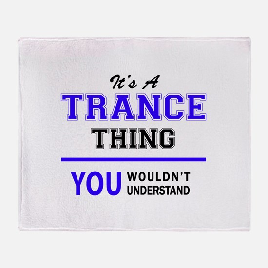 It's TRANCE thing, you wouldn't unde Throw Blanket