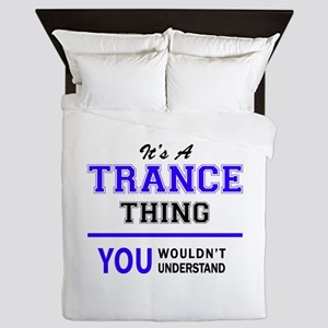 It's TRANCE thing, you wouldn't unders Queen Duvet
