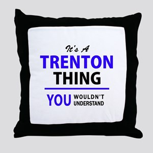 It's TRENTON thing, you wouldn't unde Throw Pillow
